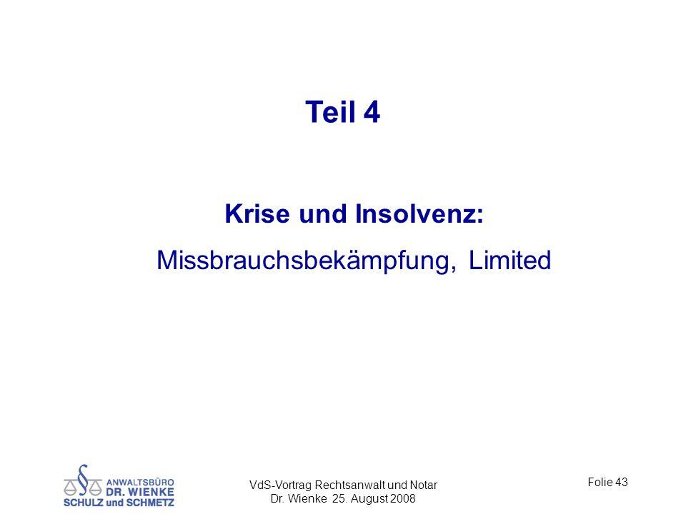VdS-Vortrag Rechtsanwalt und Notar Dr. Wienke 25. August 2008 Folie 43 Teil 4 Krise und Insolvenz: Missbrauchsbekämpfung, Limited