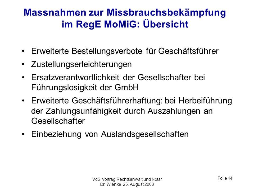 VdS-Vortrag Rechtsanwalt und Notar Dr. Wienke 25. August 2008 Folie 44 Massnahmen zur Missbrauchsbekämpfung im RegE MoMiG: Übersicht Erweiterte Bestel