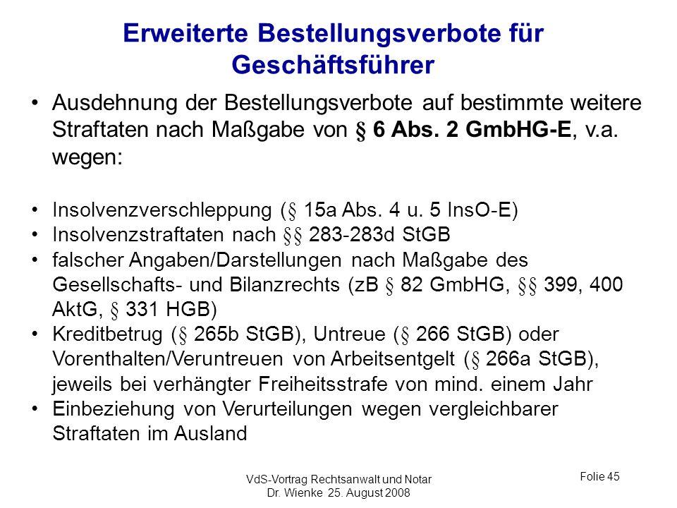 VdS-Vortrag Rechtsanwalt und Notar Dr. Wienke 25. August 2008 Folie 45 Erweiterte Bestellungsverbote für Geschäftsführer Ausdehnung der Bestellungsver