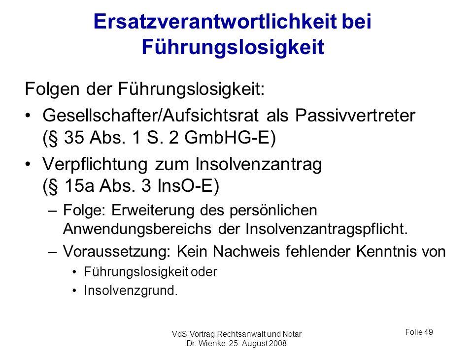 VdS-Vortrag Rechtsanwalt und Notar Dr. Wienke 25. August 2008 Folie 49 Ersatzverantwortlichkeit bei Führungslosigkeit Folgen der Führungslosigkeit: Ge