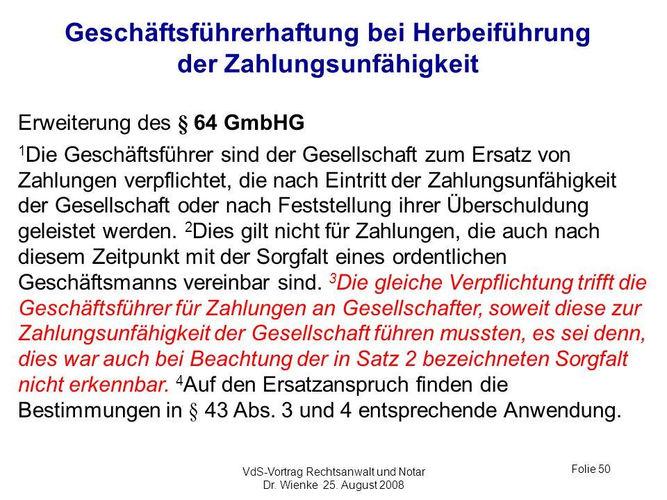 VdS-Vortrag Rechtsanwalt und Notar Dr. Wienke 25. August 2008 Folie 50 Geschäftsführerhaftung bei Herbeiführung der Zahlungsunfähigkeit Erweiterung de