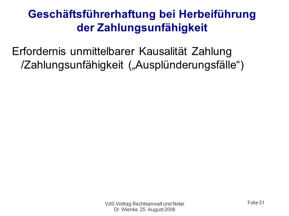 VdS-Vortrag Rechtsanwalt und Notar Dr. Wienke 25. August 2008 Folie 51 Geschäftsführerhaftung bei Herbeiführung der Zahlungsunfähigkeit Erfordernis un