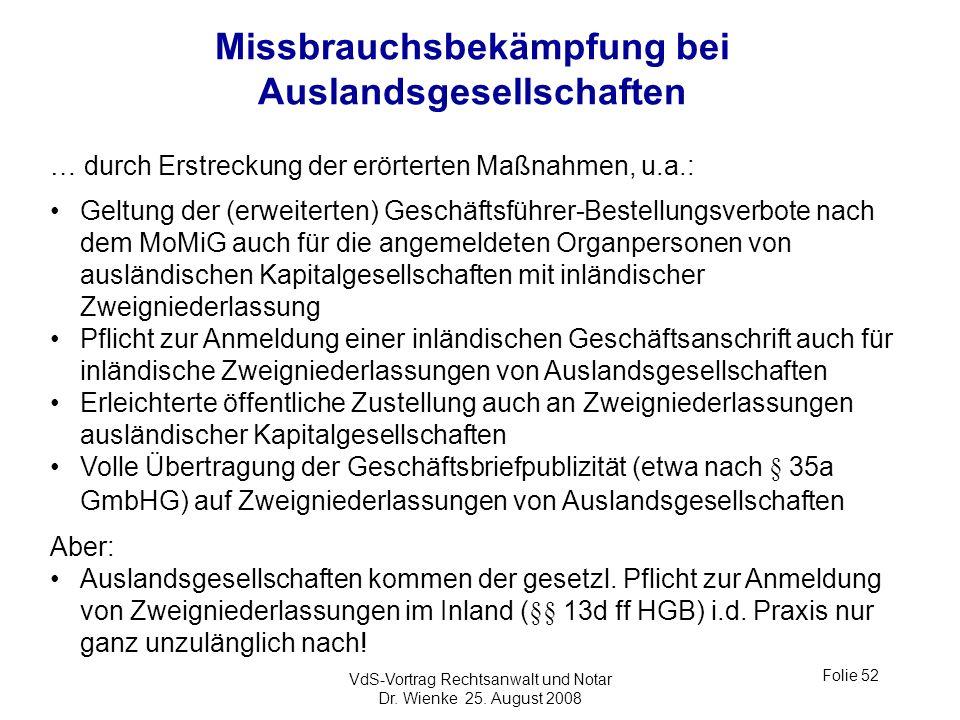 VdS-Vortrag Rechtsanwalt und Notar Dr. Wienke 25. August 2008 Folie 52 Missbrauchsbekämpfung bei Auslandsgesellschaften … durch Erstreckung der erörte