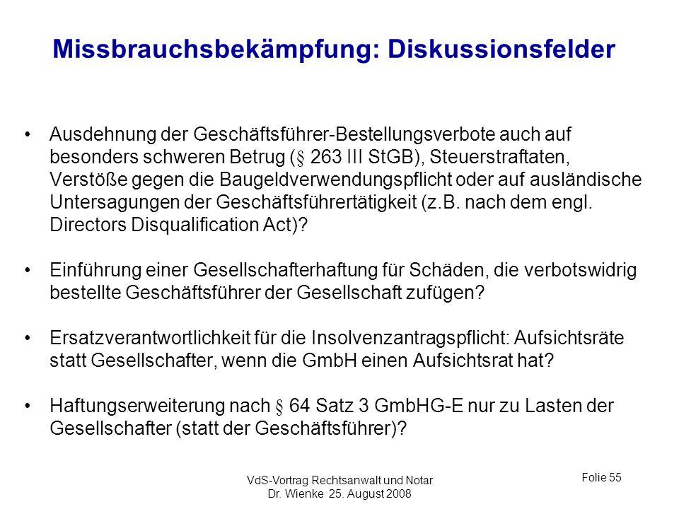VdS-Vortrag Rechtsanwalt und Notar Dr. Wienke 25. August 2008 Folie 55 Missbrauchsbekämpfung: Diskussionsfelder Ausdehnung der Geschäftsführer-Bestell