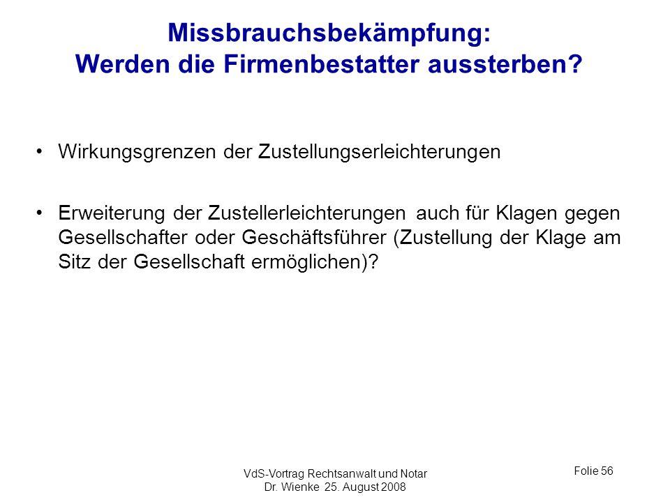 VdS-Vortrag Rechtsanwalt und Notar Dr. Wienke 25. August 2008 Folie 56 Missbrauchsbekämpfung: Werden die Firmenbestatter aussterben? Wirkungsgrenzen d