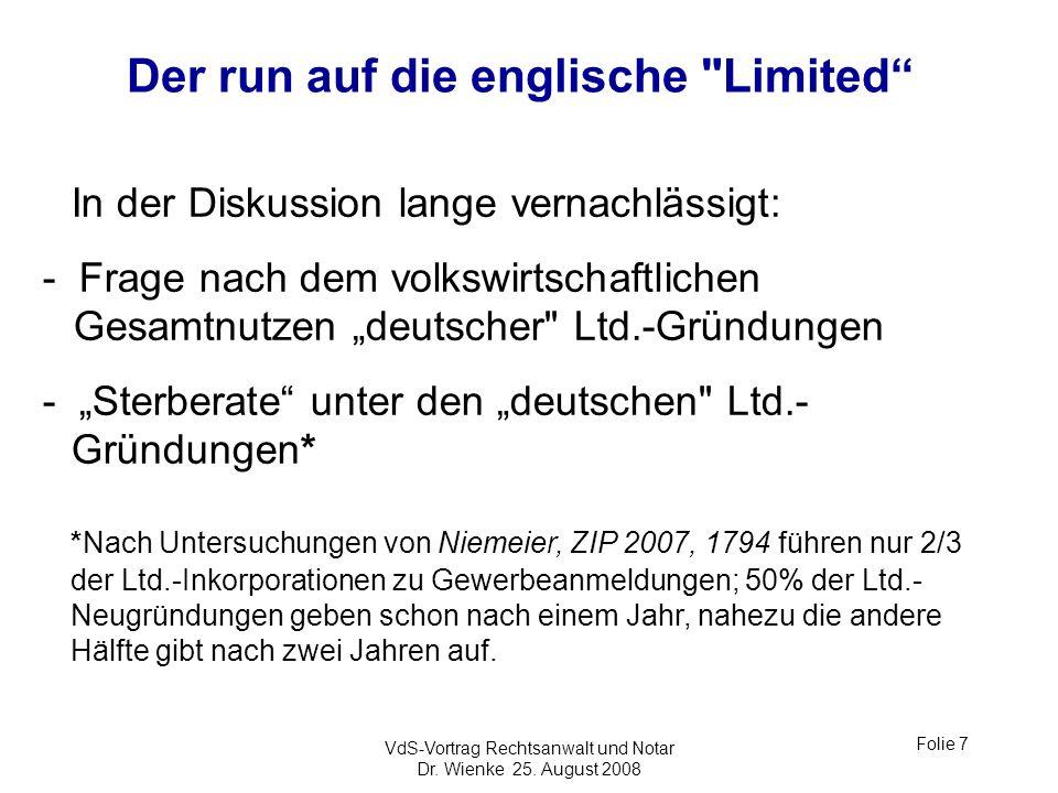 VdS-Vortrag Rechtsanwalt und Notar Dr. Wienke 25. August 2008 Folie 7 Der run auf die englische