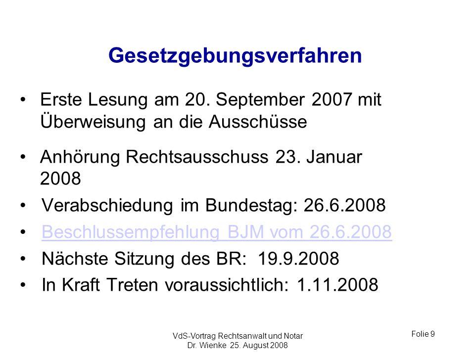Gesetzgebungsverfahren Erste Lesung am 20. September 2007 mit Überweisung an die Ausschüsse Anhörung Rechtsausschuss 23. Januar 2008 Verabschiedung im
