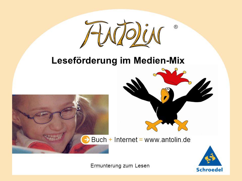 Buch + Internet = www.antolin.de Leseförderung im Medien-Mix ® Ermunterung zum Lesen