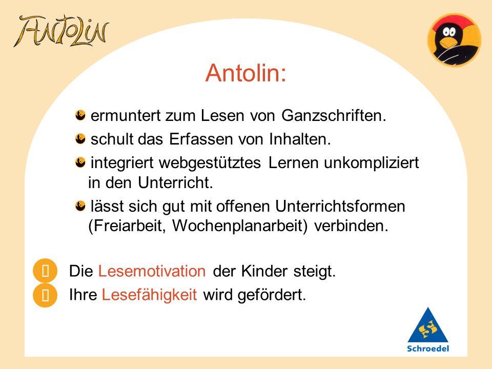 Antolin: Die Lesemotivation der Kinder steigt. Ihre Lesefähigkeit wird gefördert. ermuntert zum Lesen von Ganzschriften. schult das Erfassen von Inhal