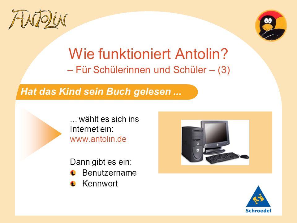 Hat das Kind sein Buch gelesen... Wie funktioniert Antolin? – Für Schülerinnen und Schüler – (3)... wählt es sich ins Internet ein: www.antolin.de Dan