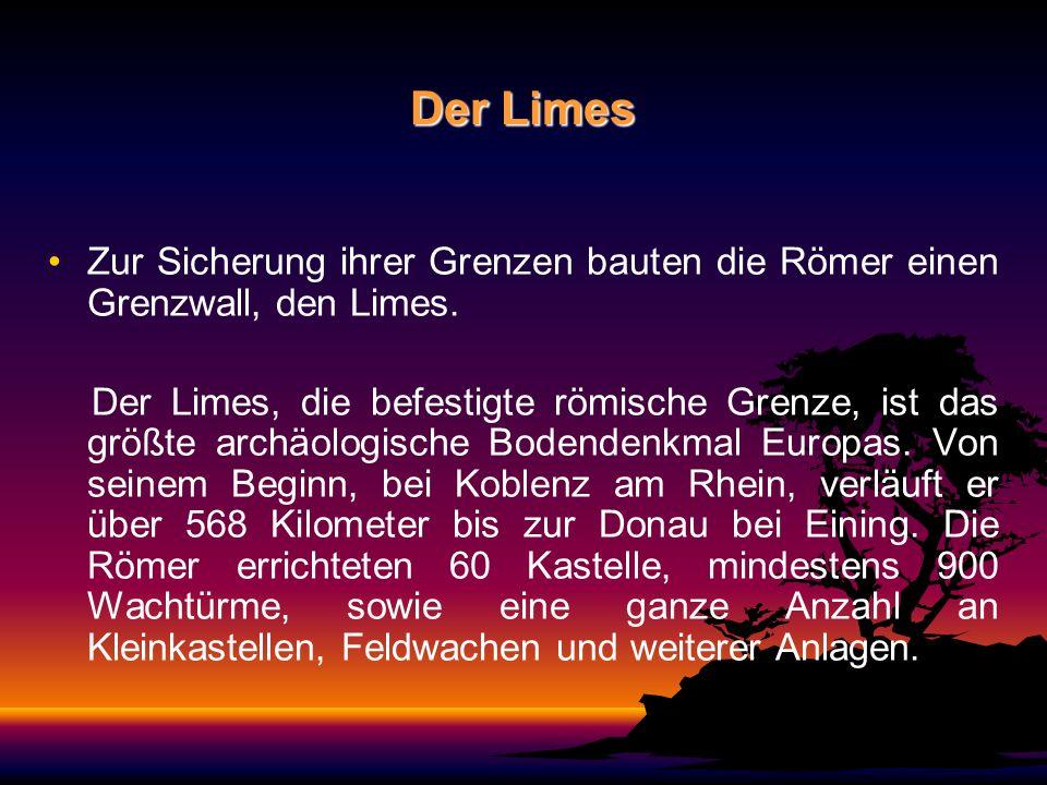 Die Wachtürme am Limes Seit 103 v.Chr. versuchten die Römer ihr Gebiet weiter auszudehnen.