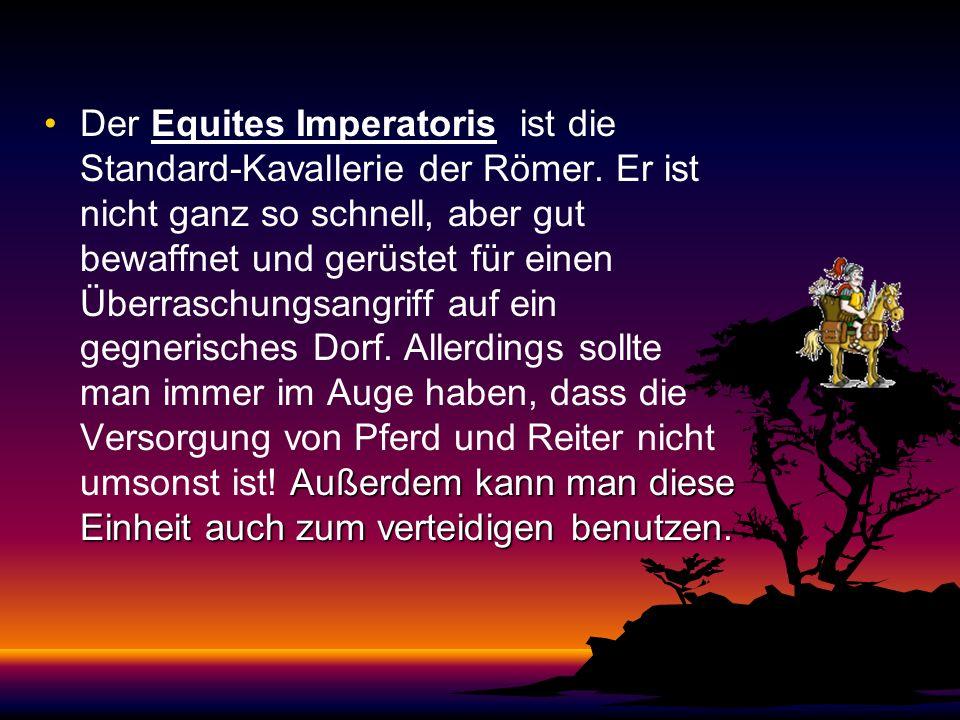 Der Equites Legati ist der Aufklärer, der römischen Truppen. Er ist äußerst schnell. Listig erkundet er die gegnerischen Einheiten und Ressourcen, ode