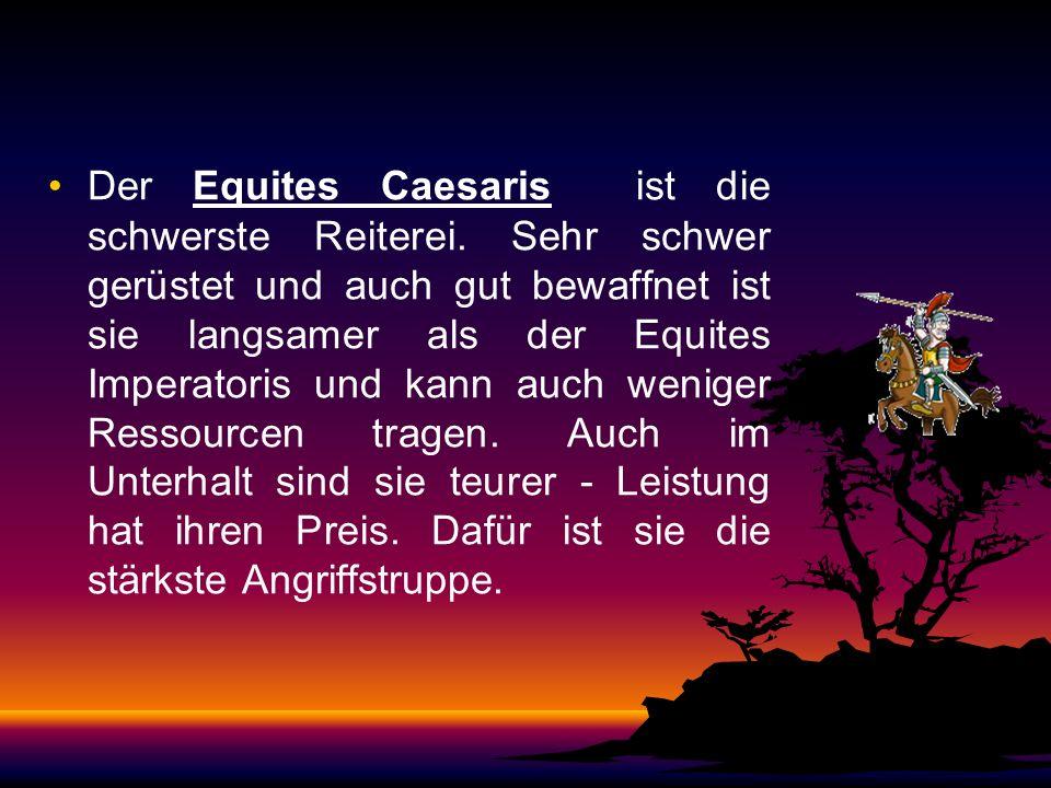Außerdem kann man diese Einheit auch zum verteidigen benutzen.Der Equites Imperatoris ist die Standard-Kavallerie der Römer. Er ist nicht ganz so schn