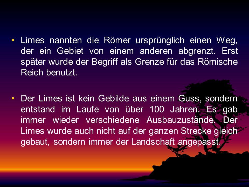 Der Limes Zur Sicherung ihrer Grenzen bauten die Römer einen Grenzwall, den Limes. Der Limes, die befestigte römische Grenze, ist das größte archäolog