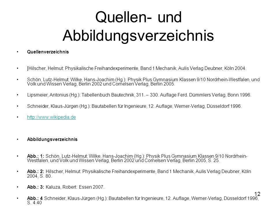 12 Quellen- und Abbildungsverzeichnis Quellenverzeichnis [Hilscher, Helmut: Physikalische Freihandexperimente, Band 1 Mechanik, Aulis Verlag Deubner,