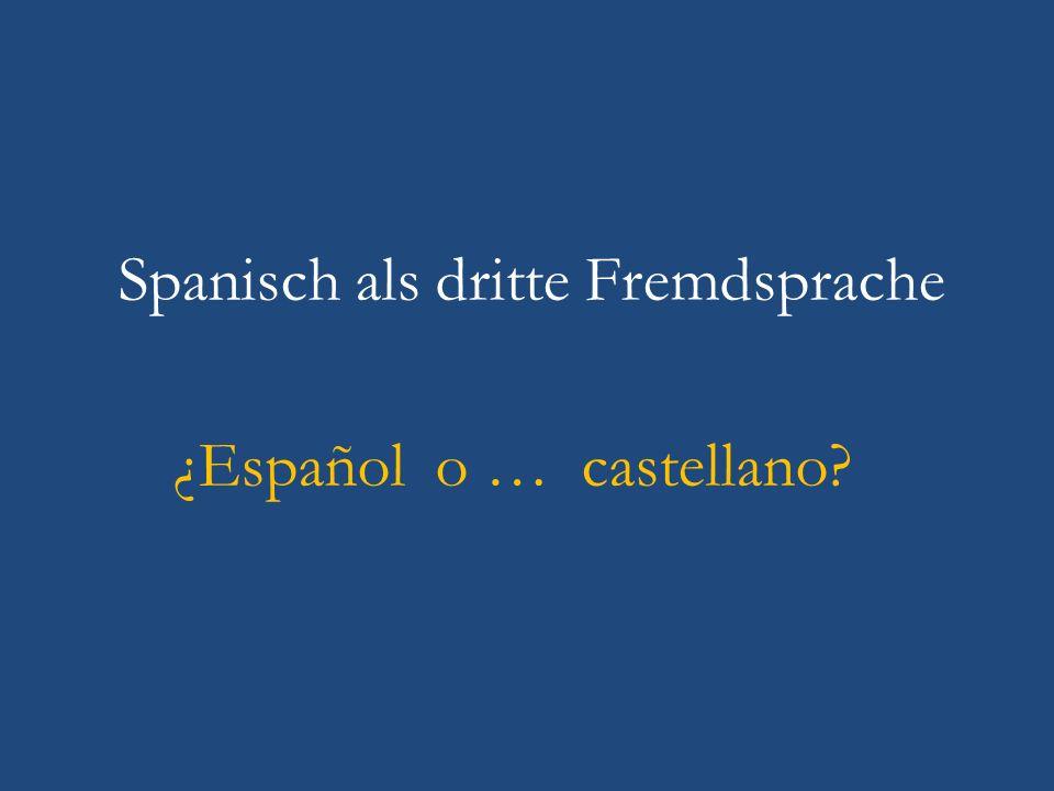 Spanisch als dritte Fremdsprache ¿Español o … castellano?