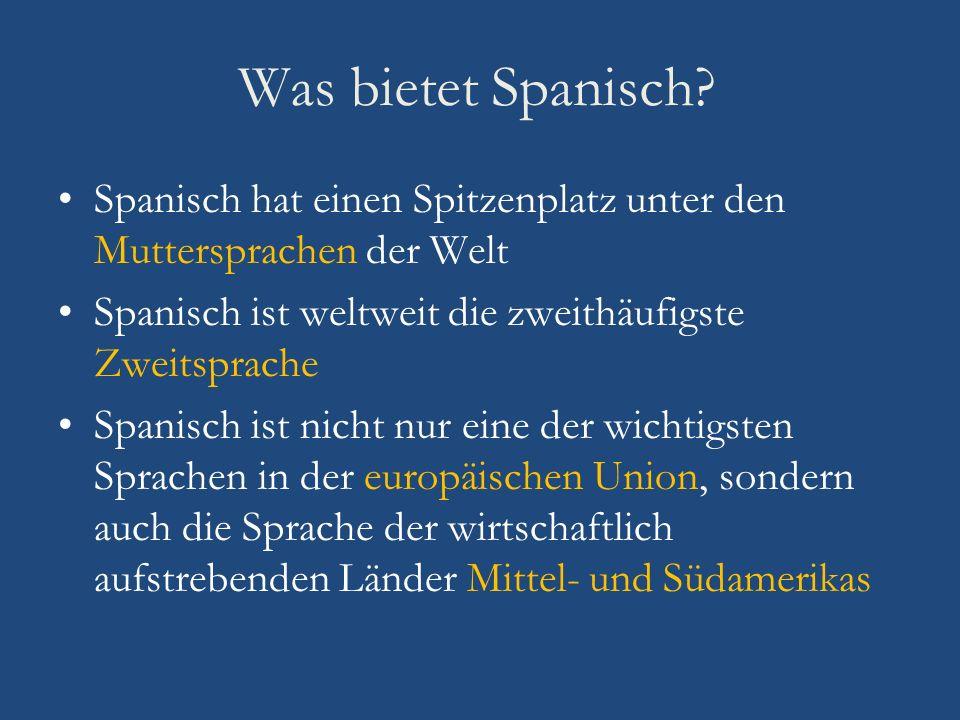 Was bietet Spanisch? Spanisch hat einen Spitzenplatz unter den Muttersprachen der Welt Spanisch ist weltweit die zweithäufigste Zweitsprache Spanisch