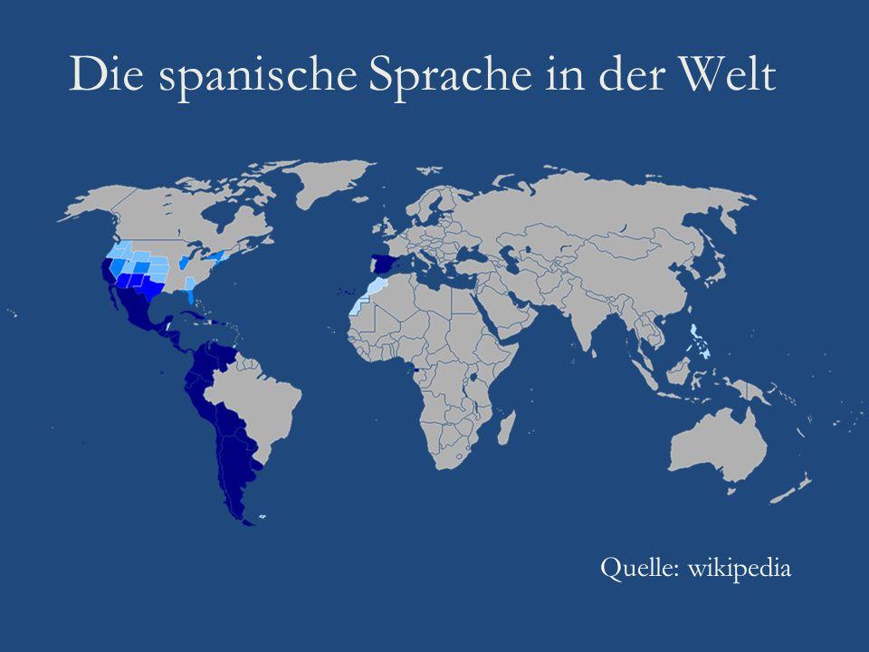 Die spanische Sprache in der Welt Quelle: wikipedia
