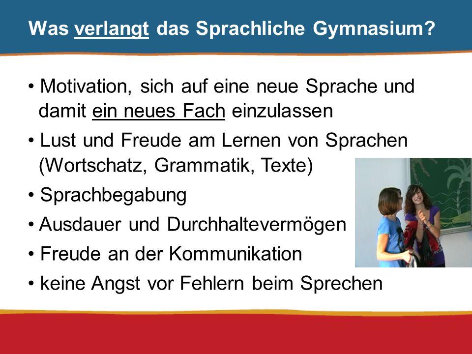 Was verlangt das Sprachliche Gymnasium? Motivation, sich auf eine neue Sprache und damit ein neues Fach einzulassen Lust und Freude am Lernen von Spra