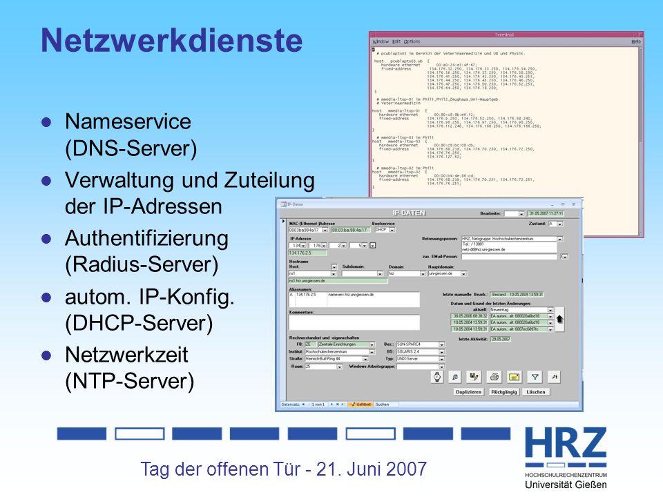 Tag der offenen Tür - 21. Juni 2007 Netzwerkdienste Nameservice (DNS-Server) Verwaltung und Zuteilung der IP-Adressen Authentifizierung (Radius-Server