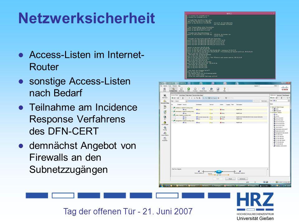 Tag der offenen Tür - 21. Juni 2007 Netzwerksicherheit Access-Listen im Internet- Router sonstige Access-Listen nach Bedarf Teilnahme am Incidence Res