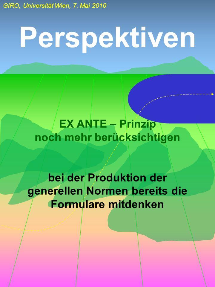 GIRO, Universität Wien, 7. Mai 2010 Perspektiven EX ANTE – Prinzip noch mehr berücksichtigen bei der Produktion der generellen Normen bereits die Form