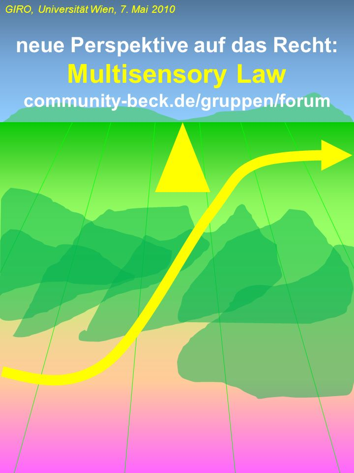 GIRO, Universität Wien, 7. Mai 2010 neue Perspektive auf das Recht: Multisensory Law community-beck.de/gruppen/forum