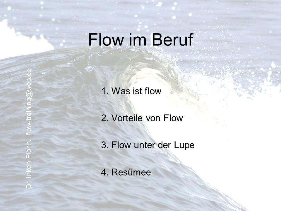 Flow im Beruf 1. Was ist flow 2. Vorteile von Flow 3. Flow unter der Lupe 4. Resümee Dr. Inken Plöhn, flow-training@web.de