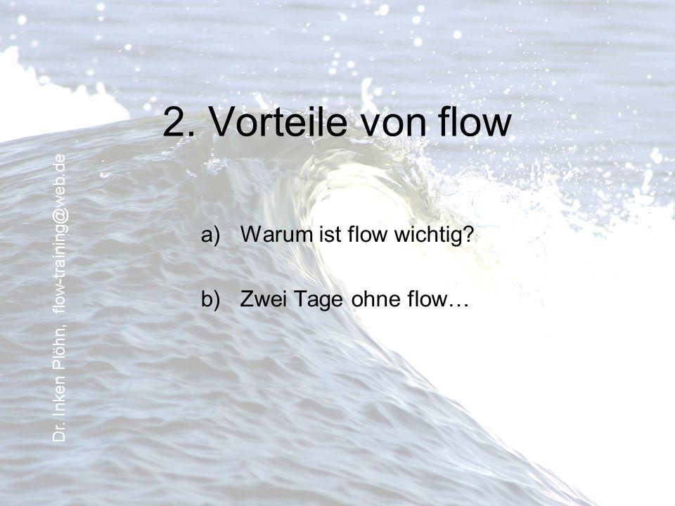 2. Vorteile von flow a)Warum ist flow wichtig? b)Zwei Tage ohne flow… Dr. Inken Plöhn, flow-training@web.de