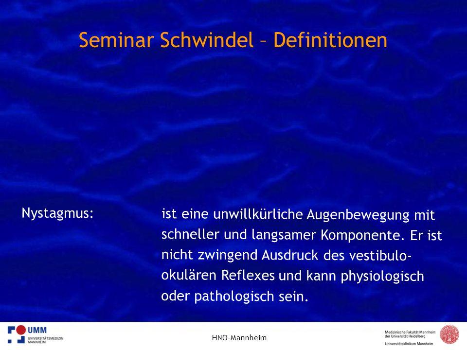 HNO-Mannheim Seminar Schwindel – Definitionen Nystagmus:ist eine unwillkürliche Augenbewegung mit schneller und langsamer Komponente. Er ist nicht zwi