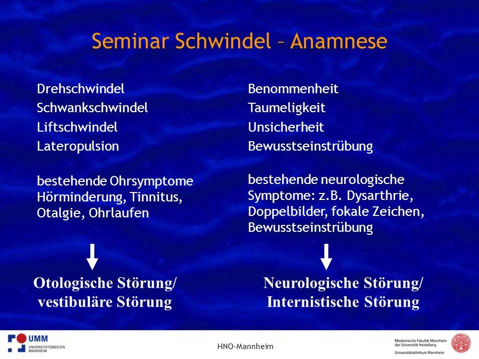 HNO-Mannheim Seminar Schwindel – Anamnese Drehschwindel Schwankschwindel Liftschwindel Lateropulsion bestehende Ohrsymptome Hörminderung, Tinnitus, Ot