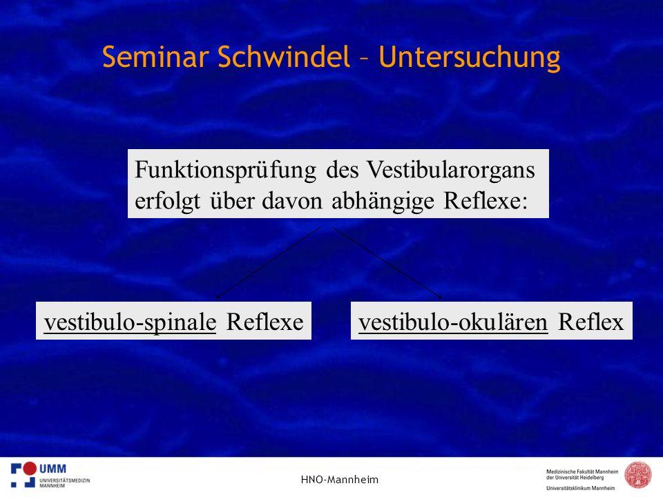 HNO-Mannheim Seminar Schwindel – Untersuchung Funktionsprüfung des Vestibularorgans erfolgt über davon abhängige Reflexe: vestibulo-spinale Reflexeves