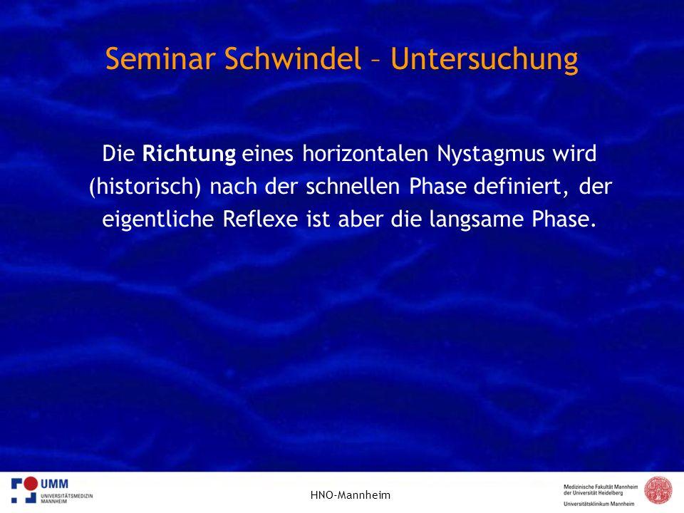 HNO-Mannheim Seminar Schwindel – Untersuchung Die Richtung eines horizontalen Nystagmus wird (historisch) nach der schnellen Phase definiert, der eige