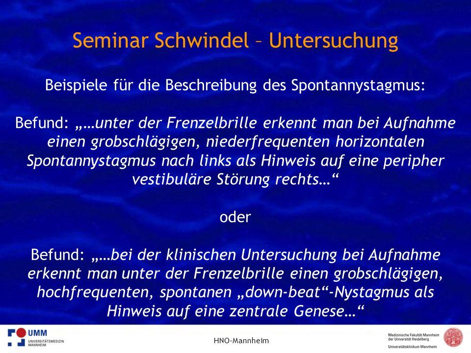 HNO-Mannheim Seminar Schwindel – Untersuchung Beispiele für die Beschreibung des Spontannystagmus: Befund: …unter der Frenzelbrille erkennt man bei Au