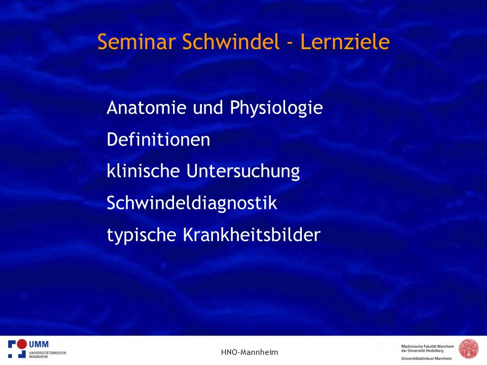 HNO-Mannheim Seminar Schwindel - Lernziele Anatomie und Physiologie Definitionen klinische Untersuchung Schwindeldiagnostik typische Krankheitsbilder