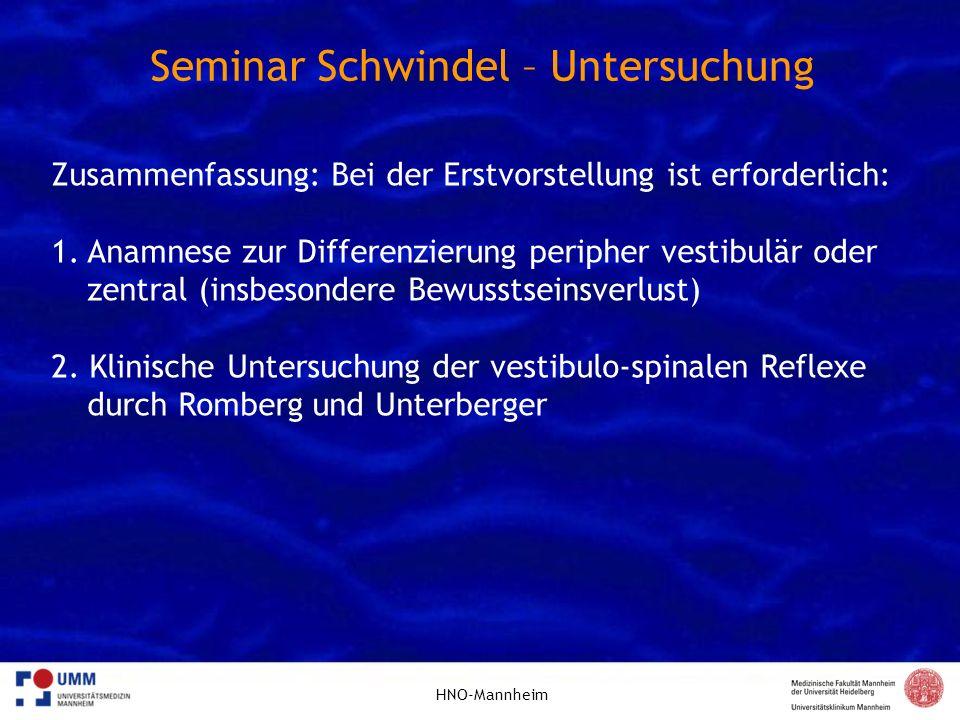 HNO-Mannheim Seminar Schwindel – Untersuchung Zusammenfassung: Bei der Erstvorstellung ist erforderlich: 1.Anamnese zur Differenzierung peripher vesti