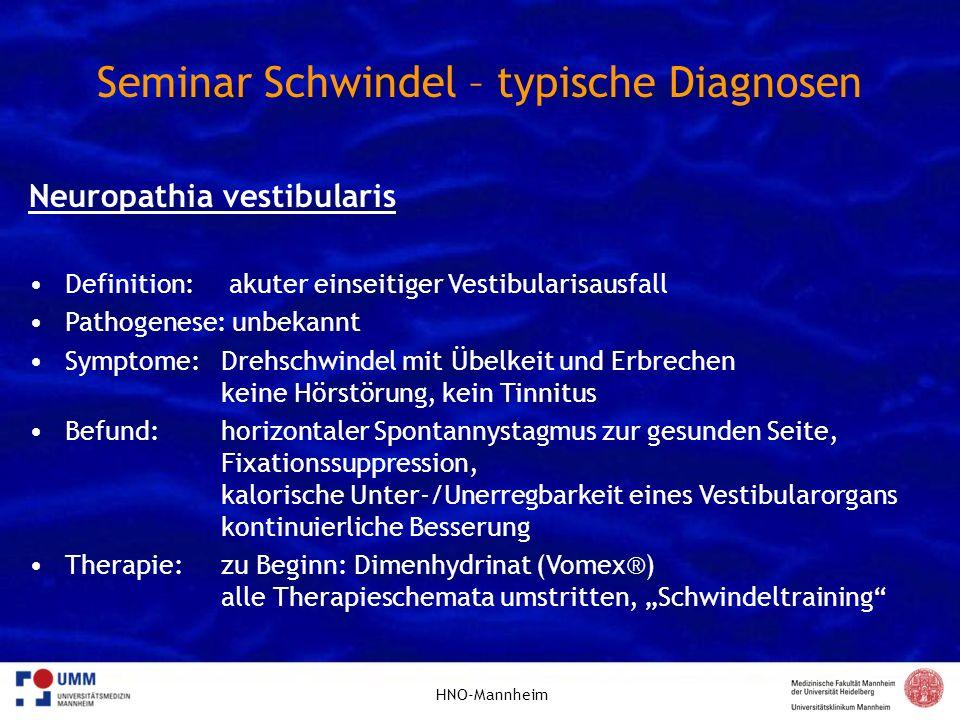 HNO-Mannheim Seminar Schwindel – typische Diagnosen Neuropathia vestibularis Definition: akuter einseitiger Vestibularisausfall Pathogenese: unbekannt