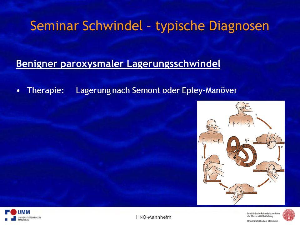 HNO-Mannheim Seminar Schwindel – typische Diagnosen Benigner paroxysmaler Lagerungsschwindel Therapie:Lagerung nach Semont oder Epley-Manöver
