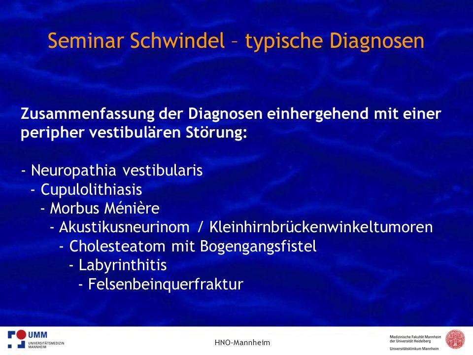 HNO-Mannheim Seminar Schwindel – typische Diagnosen Zusammenfassung der Diagnosen einhergehend mit einer peripher vestibulären Störung: - Neuropathia