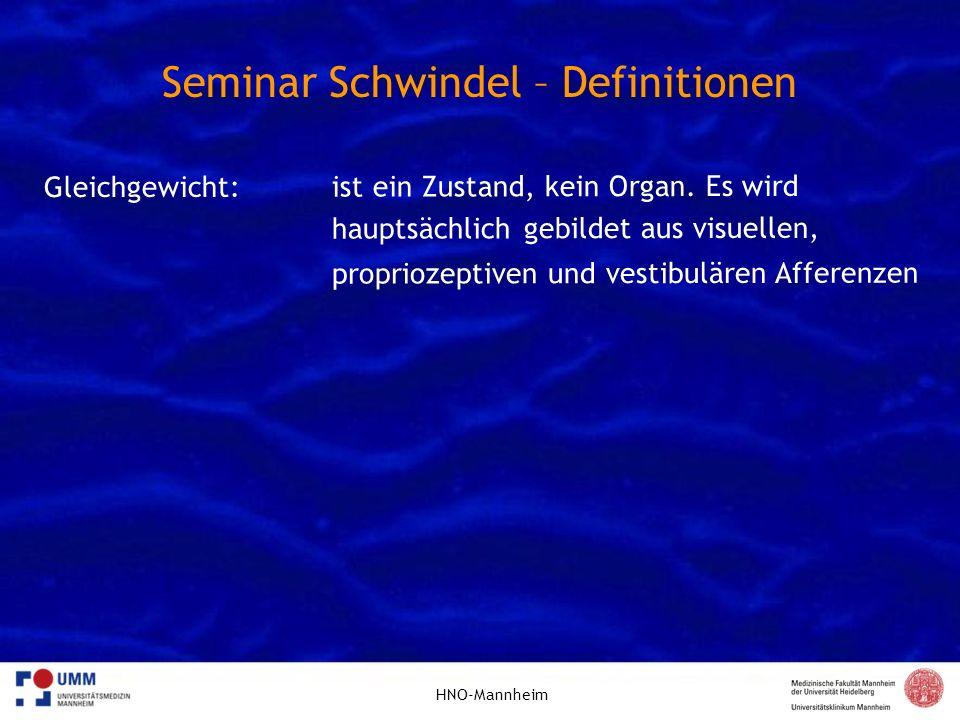 HNO-Mannheim Seminar Schwindel – Definitionen Gleichgewicht:ist ein Zustand, kein Organ. Es wird hauptsächlichgebildet aus visuellen, propriozeptiven