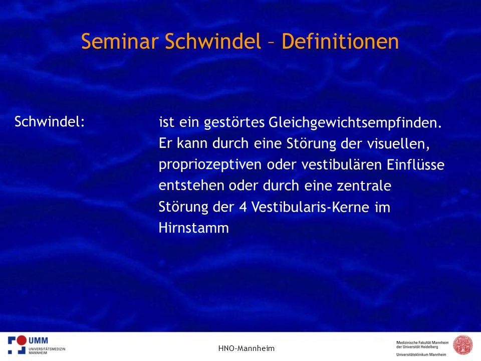 HNO-Mannheim Seminar Schwindel – Definitionen Schwindel:ist ein gestörtes Gleichgewichtsempfinden. Er kann durch eine Störung der visuellen, proprioze