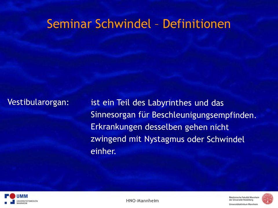 HNO-Mannheim Seminar Schwindel – Definitionen Vestibularorgan:ist ein Teil des Labyrinthes und das Sinnesorgan für Beschleunigungsempfinden. Erkrankun