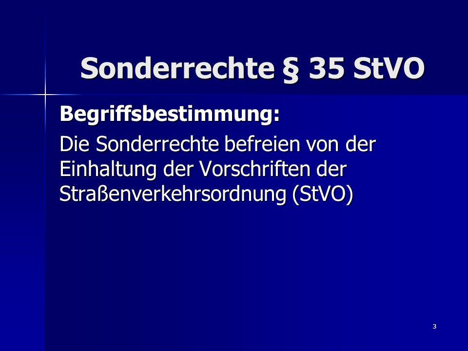 4 § 35 StVO Absatz 1 Von den Vorschriften dieser Verordnung sind: die Bundeswehr die Bundeswehr der Bundesgrenzschutz der Bundesgrenzschutz die Feuerwehr die Feuerwehr der Katastrophenschutz der Katastrophenschutz die Polizei die Polizei der Zolldienst der Zolldienst befreit, soweit das zur Erfüllung hoheitlicher Aufgaben dringend geboten ist.