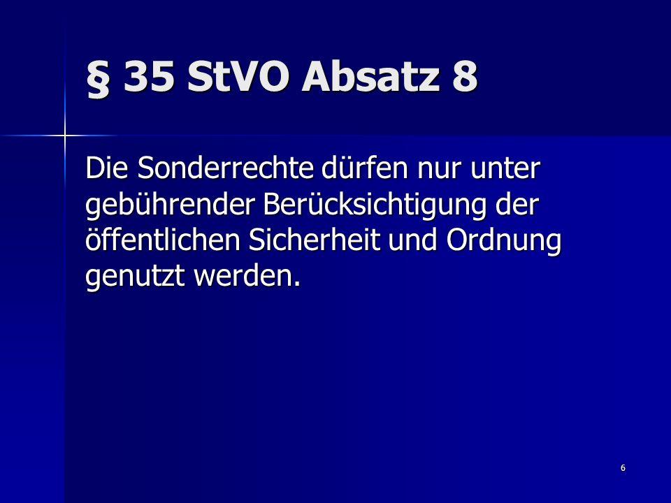 7 Umfang der Befreiung Der § 35 StVO befreit nur von der Beachtung der StVO-Pflichten.