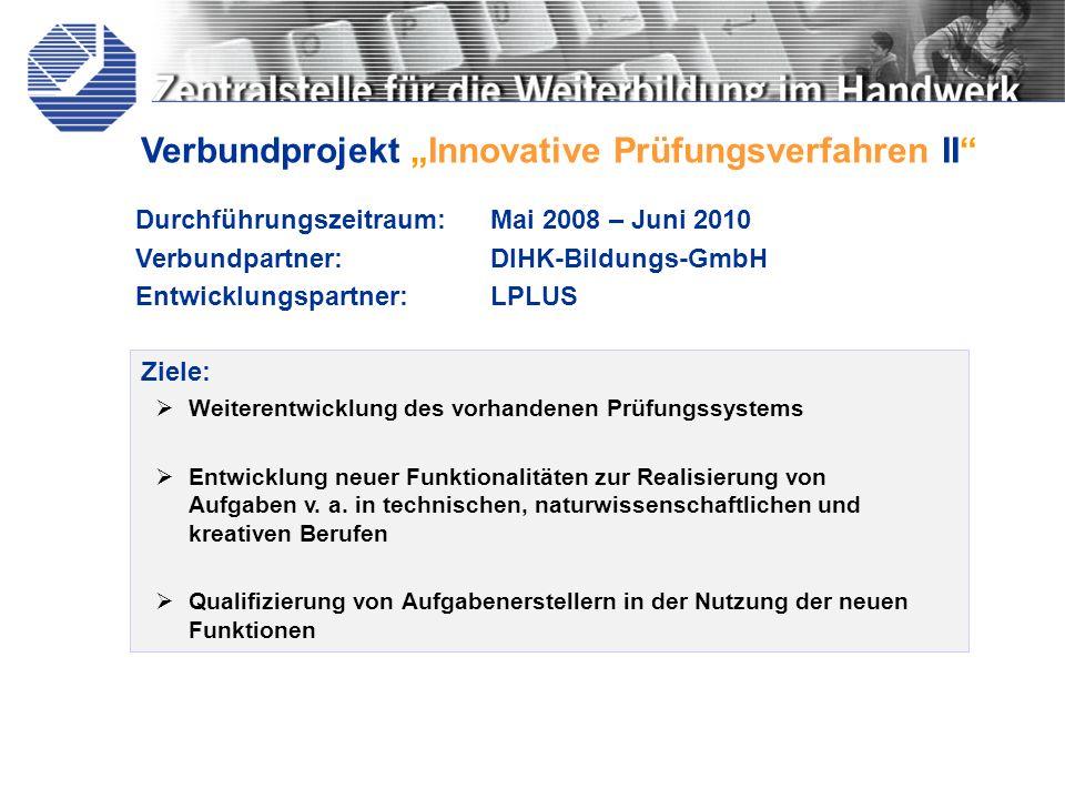 Verbundprojekt Innovative Prüfungsverfahren II Ziele: Weiterentwicklung des vorhandenen Prüfungssystems Entwicklung neuer Funktionalitäten zur Realisi