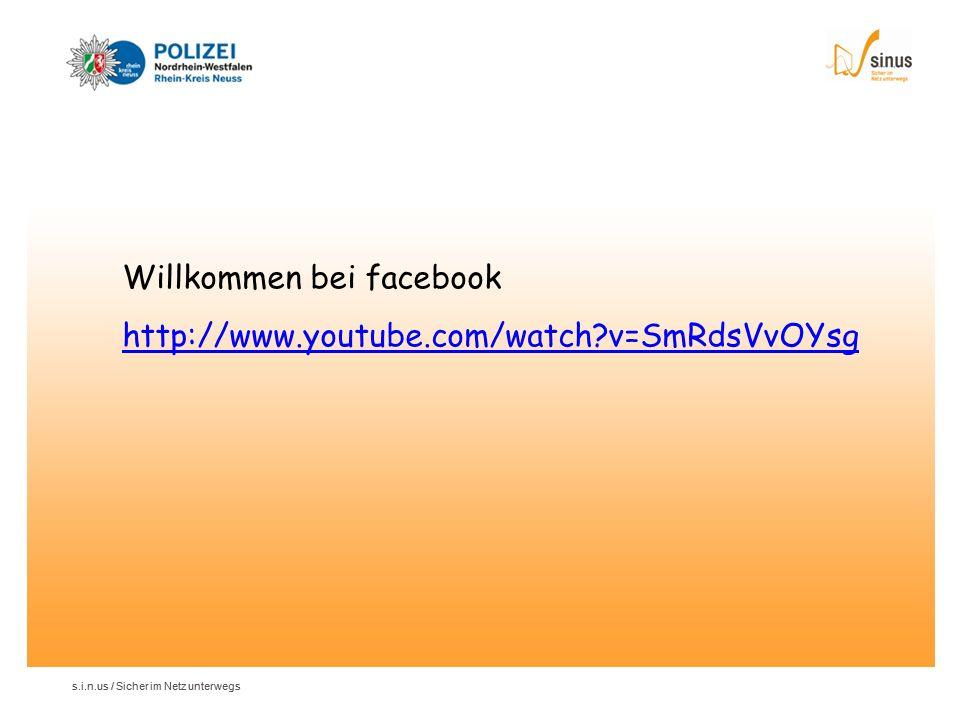 s.i.n.us / Sicher im Netz unterwegs Willkommen bei facebook http://www.youtube.com/watch?v=SmRdsVvOYsg
