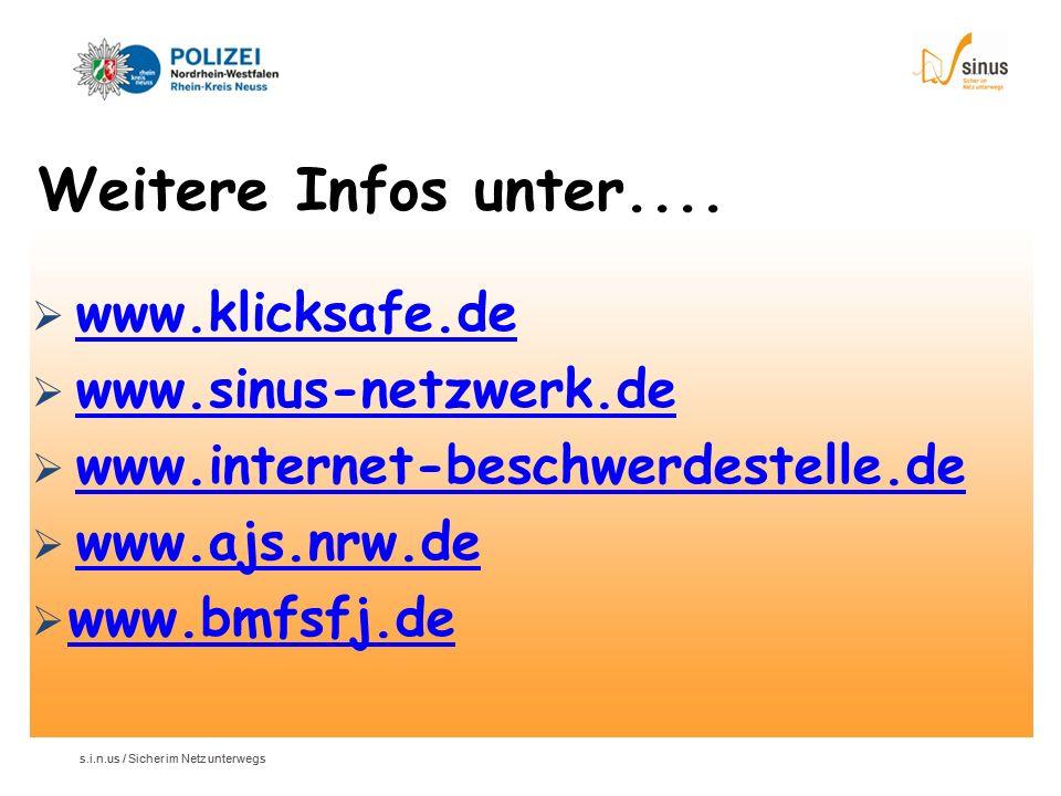s.i.n.us / Sicher im Netz unterwegs www.klicksafe.de www.sinus-netzwerk.de www.internet-beschwerdestelle.de www.ajs.nrw.de www.bmfsfj.de Weitere Infos