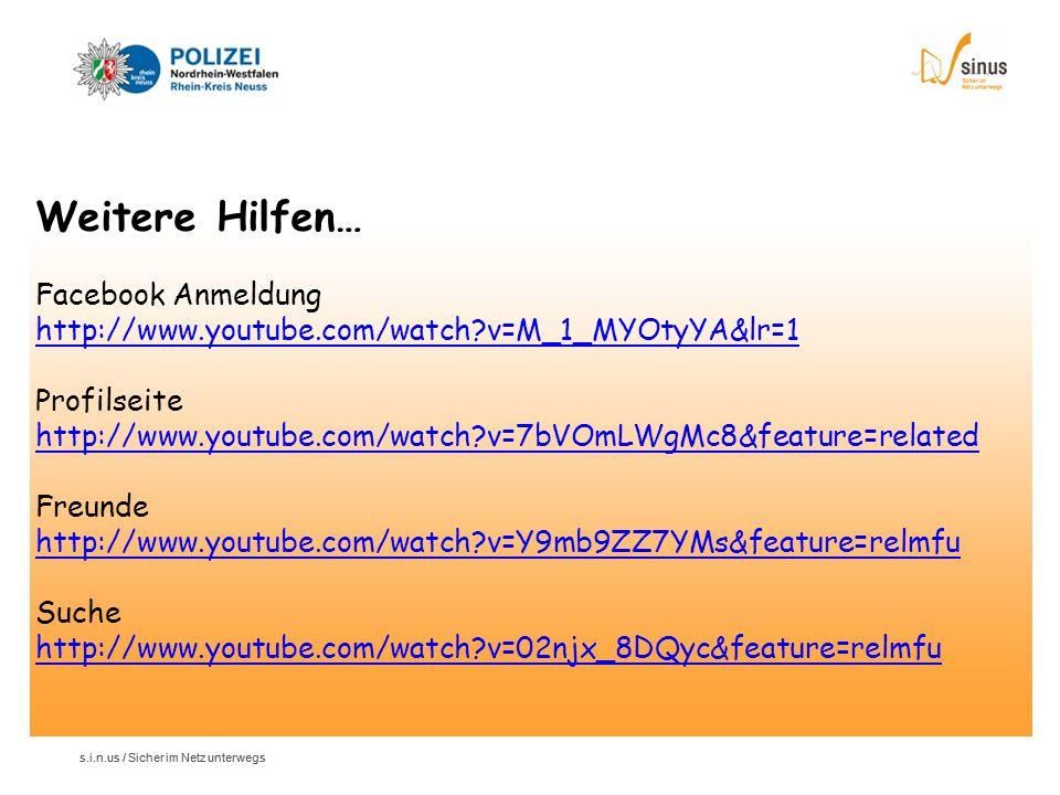 s.i.n.us / Sicher im Netz unterwegs Weitere Hilfen… Facebook Anmeldung http://www.youtube.com/watch?v=M_1_MYOtyYA&lr=1 Profilseite http://www.youtube.