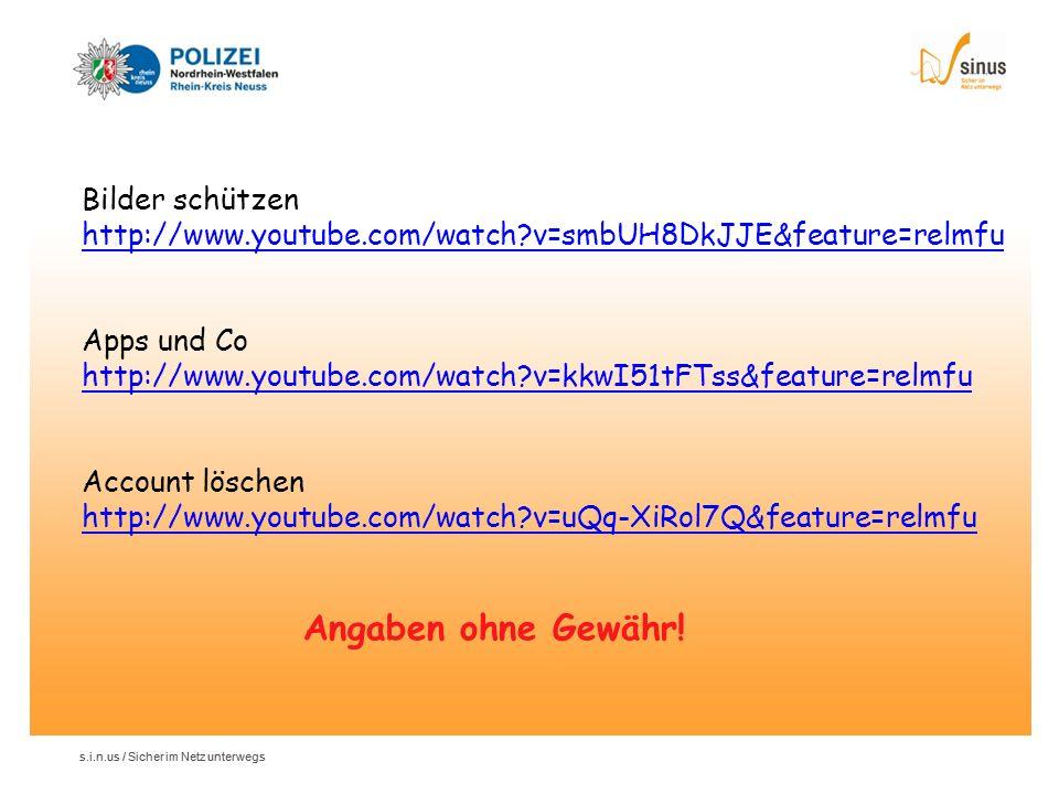 s.i.n.us / Sicher im Netz unterwegs Bilder schützen http://www.youtube.com/watch?v=smbUH8DkJJE&feature=relmfu Apps und Co http://www.youtube.com/watch