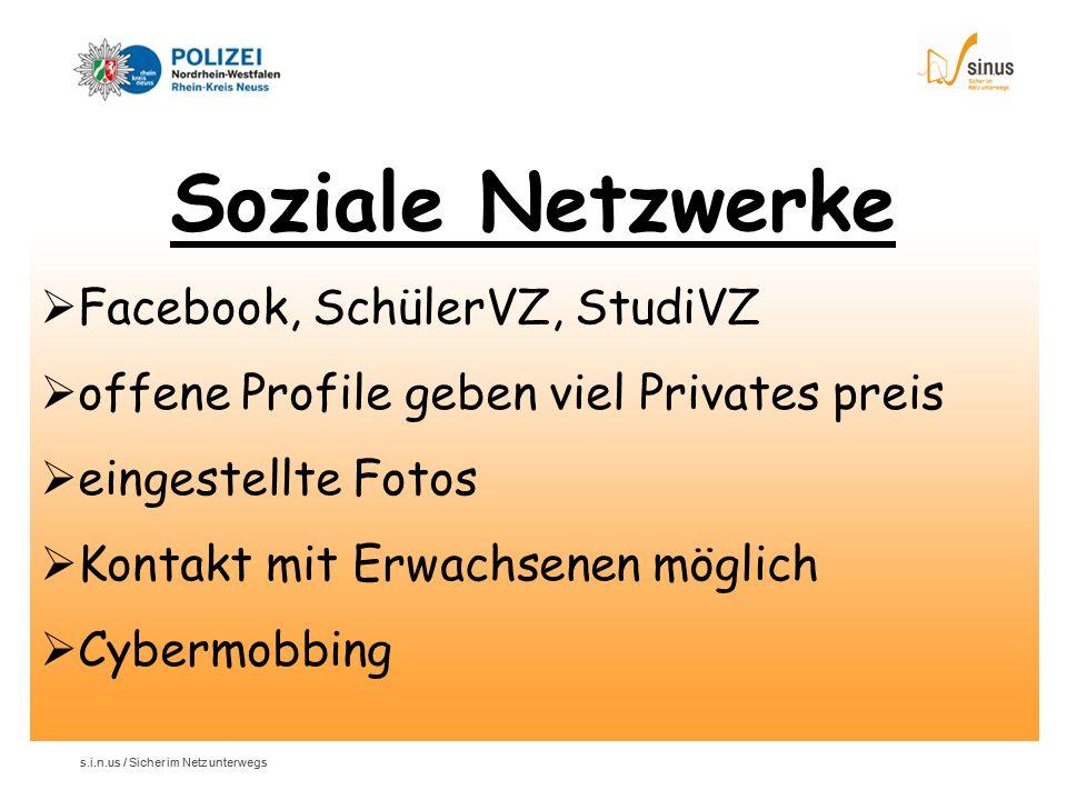 s.i.n.us / Sicher im Netz unterwegs Soziale Netzwerke Facebook, SchülerVZ, StudiVZ offene Profile geben viel Privates preis eingestellte Fotos Kontakt